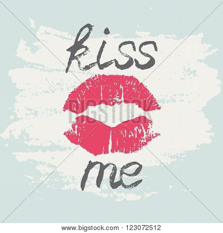 Decorative typography poster Kiss Me. Stylish grungy handwritten Black lettering and red lips imprint on light green messy shabby background. Modern print with hand drawn conceptual callygraphy