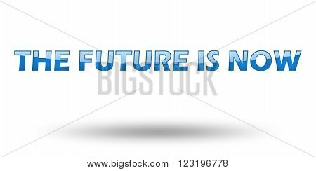 Text The Future Is Now with blue letters and shadow. Illustration, isolated on white