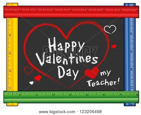 Happy Valentines Day, Love my teacher greetings, hearts and kisses, chalk text on chalkboard with multi color ruler frame for preschool daycare kindergarten nursery and elementary school.