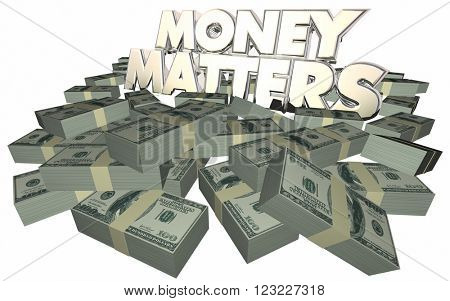 Money Matters Cash Piles Stacks Financial Advice Investing 3d Words
