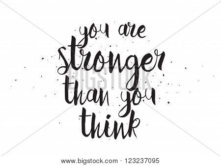 You are stronger than you think inscription. Greeting card with calligraphy. Hand drawn design. Black and white. Usable as photo overlay.