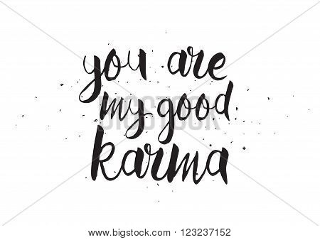 You are my good karma inscription. Greeting card with calligraphy. Hand drawn design. Black and white. Usable as photo overlay.