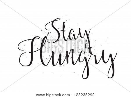 Stay hungry inscription. Greeting card with calligraphy. Hand drawn design. Black and white. Usable as photo overlay.