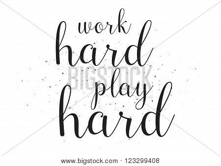 Work hard play hard inscription. Greeting card with calligraphy. Hand drawn design. Black and white. Usable as photo overlay.
