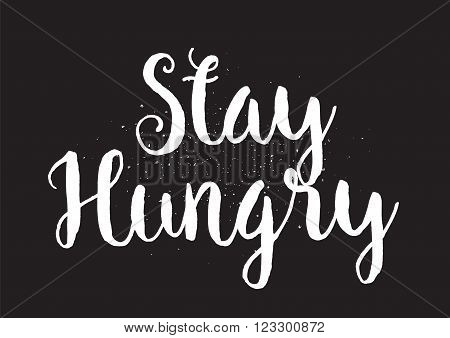 Stay hungry inspirational inscription. Greeting card with calligraphy. Hand drawn lettering design. Usable as photo overlay. Typography for banner, poster or apparel design. Isolated vector element.