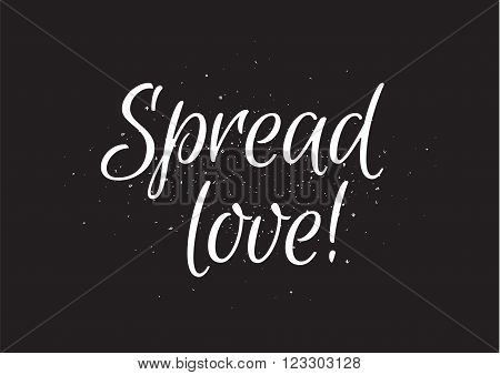 Spread love romantic inscription. Greeting card with calligraphy. Hand drawn lettering design. Usable as photo overlay. Typography for banner, poster or apparel design. Isolated vector element.