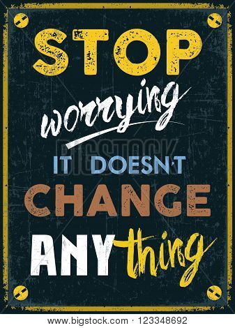 Stop Worrying It Doesn't Change Anything poster with motivation quote