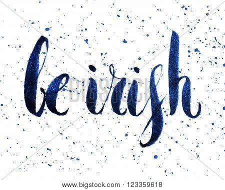 Be irish lettering for St. Patricks day. Ink textured handwritten calligraphic inscriptions. Design element for greeting card, banner, invitation, postcard, vignette, flyer. Vector illustration.