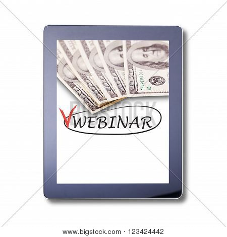 Webinar word on Tablet close up isolated . Invitation to webinar is written on the tablet skreen. Webinar Online Seminar Global Communications Concept.