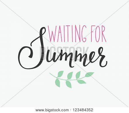 Waiting for Summer lettering. Calligraphy summer postcard or poster graphic design typography element. Hand written calligraphy style summer postcard. Hello Summer. Cute simple vector calligraphy.
