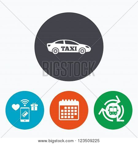 Taxi car sign icon. Sedan saloon symbol. Transport. Mobile payments, calendar and wifi icons. Bus shuttle.