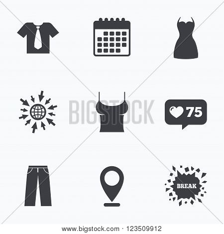 Calendar, like counter and go to web icons. Clothes icons. T-shirt with business tie and pants signs. Women dress symbol. Location pointer.