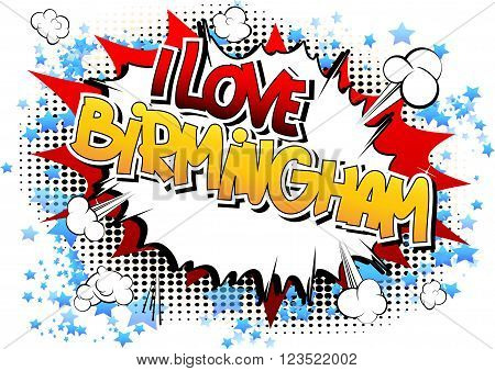 I Love Birmingham - Comic book style word on comic book abstract background.