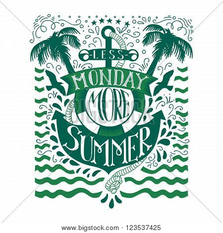Green doodle typography summer quote with anchor. Cartoon cute motivation card with lettering text. Less monday more summer. Hand drawn quote vector illustration isolated on white. Less Monday More Summer