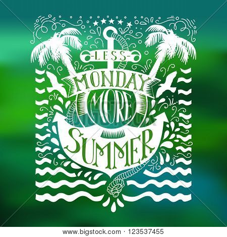 Doodle summer quote with anchor at  blurred green background. Motivation lettering text. Less monday more summer.