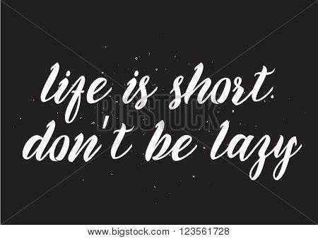 Life Is Short Don;t Be Lazy Inscription. Greeting Card With Calligraphy. Hand Drawn Design. Blac