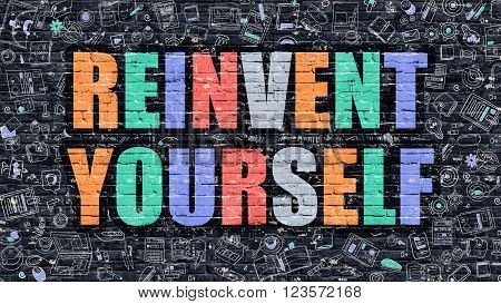 Reinvent Yourself Concept. Reinvent Yourself Drawn on Dark Wall. Reinvent Yourself in Multicolor. Reinvent Yourself Concept. Modern Illustration in Doodle Design of Reinvent Yourself.