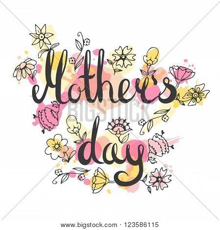 Mothers day lettering card. Modern calligraphy card. Doodle floral card. Happy mom day card. Hand drawn flowers illustration. Mother day vector design.