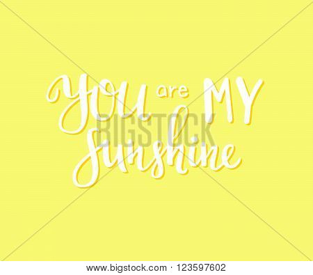 You are my sunshine lettering. Motivational quote. Romantic inspiration typography. Calligraphy postcard poster graphic design lettering element. Hand written sign. Decoration element. Positive Love