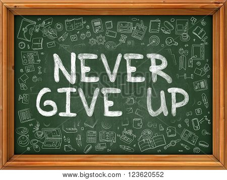 Never Give Up - Handwritten Inscription by Chalk on Green Chalkboard with Doodle Icons Around. Modern Style with Doodle Design Icons. Never Give Up on Background of  Green Chalkboard with Wood Border.