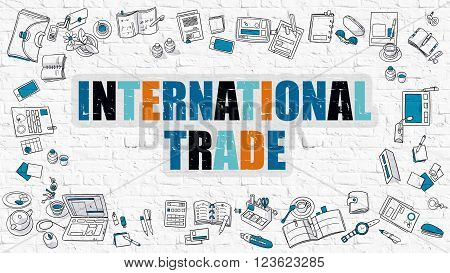 International Trade. Multicolor Inscription on White Brick Wall with Doodle Icons Around. Modern Style Illustration with Doodle Design Icons. International Trade on White Brickwall Background.