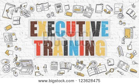 Executive Training Concept. Modern Line Style Illustration. Multicolor Executive Training Drawn on White Brick Wall. Doodle Icons. Doodle Design Style of  Executive Training  Concept.
