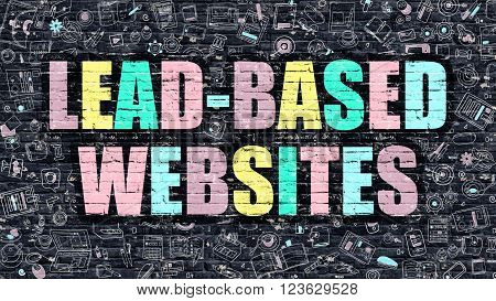 Lead-Based Websites. Multicolor Inscription on Dark Brick Wall with Doodle Icons. Lead-Based Websites Concept in Modern Style. Doodle Design Icons. Lead-Based Websites on Dark Brickwall Background.