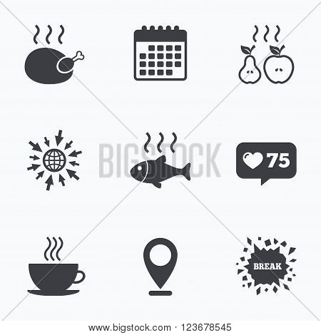 Calendar, like counter and go to web icons. Hot food icons. Grill chicken and fish symbols. Hot coffee cup sign. Cook or fry apple and pear fruits. Location pointer.
