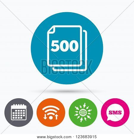 Wifi, Sms and calendar icons. In pack 500 sheets sign icon. 500 papers symbol. Go to web globe.