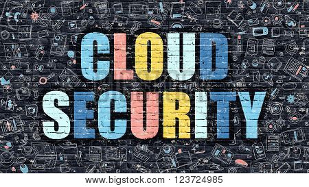 Cloud Security. Multicolor Inscription on Dark Brick Wall with Doodle Icons. Cloud Security Concept in Modern Style. Doodle Design Icons. Cloud Security on Dark Brickwall Background.