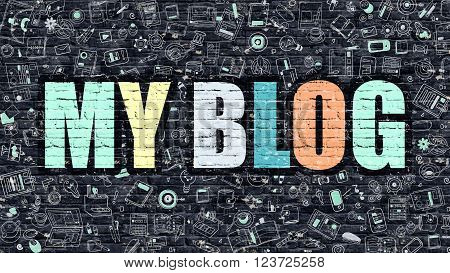 My Blog. Multicolor Inscription on Dark Brick Wall with Doodle Icons Around. My Blog Concept. Modern Style Illustration with Doodle Design Icons. My Blog on Dark Brickwall Background.
