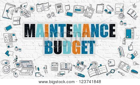Maintenance Budget. Multicolor Inscription on White Brick Wall with Doodle Icons Around. Modern Style Illustration with Doodle Design Icons. Maintenance Budget on White Brickwall Background.