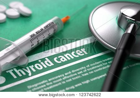 Thyroid Cancer - Medical Concept with Blurred Text, Stethoscope, Pills and Syringe on Green Background. Selective Focus. 3D Render.