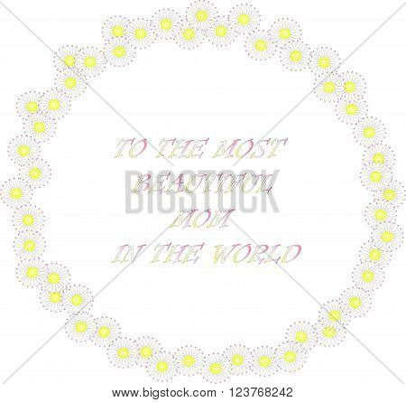 Typography banner for the most beautiful mom in the world. Daisy wreath and letters on white background, white flowers. Vector, object, isolated design element