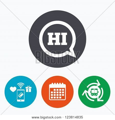 Chat sign icon. Speech bubble with HI symbol. Communication chat bubbles. Mobile payments, calendar and wifi icons. Bus shuttle.