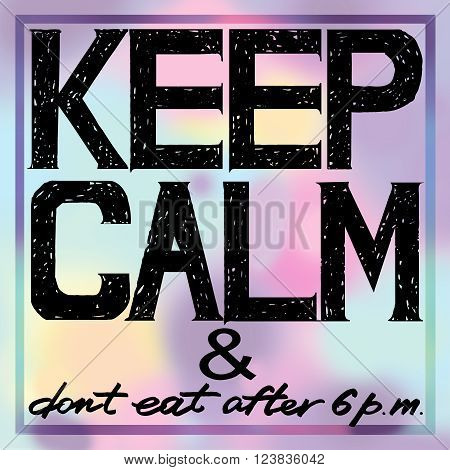 Keep Calm. Keep Calm and do not eat after 6 p.m. Keep Calm Tee shirt design. Handwritten text. Keep Calm Tee shirt print.