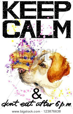 Keep Calm. Keep Calm and do not eat after 6 p.m. Keep Calm Tee shirt design. Dog watercolor illustration. Dog. Handwritten text. Keep Calm Tee shirt print.