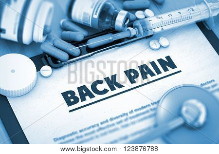 Back Pain, Medical Concept with Selective Focus. Back Pain - Medical Report with Composition of Medicaments - Pills, Injections and Syringe. 3D Render. Toned Image.