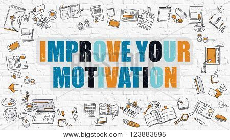 Improve Your Motivation Concept. Improve Your Motivation Drawn on White Brick Wall. Improve Your Motivation in Multicolor. Doodle Design. Modern Style Illustration. Line Style Illustration.