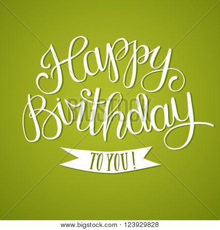 Hand drawn Happy Birthday title on green background. Beautiful calligraphy for your design.