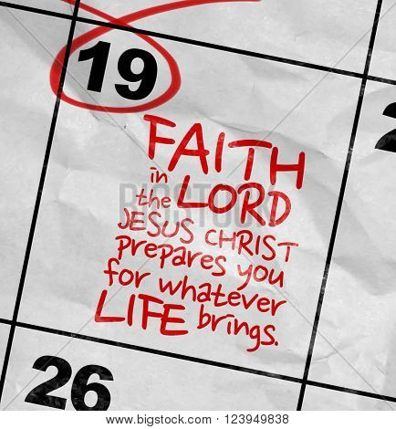 Concept image of a Calendar with the text: Faith in the Lord Jesus Christ Prepares You for Whatever Life Brings