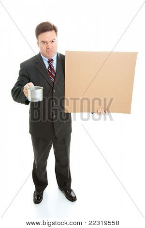 Broke, unemployed businessman begging, with a cardboard sign and a tin cup.  Full body isolated on white.