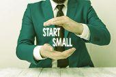 Writing Note Showing Start Small. Business Photo Showcasing Small Medium Enterprises Start Up Busine poster