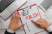 Writing Note Showing Self Publish. Business Photo Showcasing Published Work Independently And At Own poster