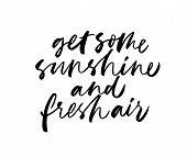 Get Some Sunshine And Fresh Air Inspirational Phrase Handwritten Vector Calligraphy. Brush Lettering poster