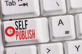 Conceptual Hand Writing Showing Self Publish. Business Photo Showcasing Published Work Independently poster