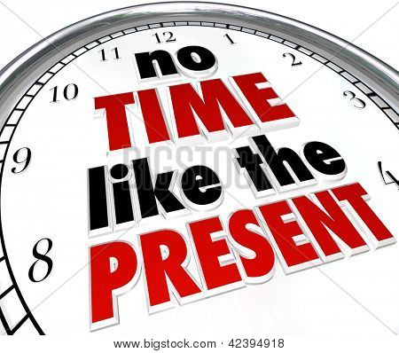 A clock with the words No Time Like the Present telling you to get things done now and not put them off or procrastinate, in order to accomplish goals and achieve success in life