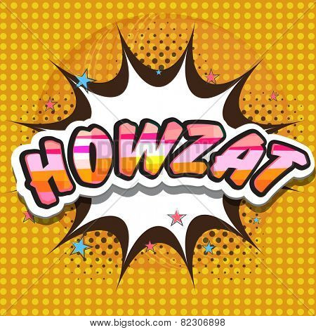 Colorful text Howzat on pop art explosion for Cricket Sports concept on stylish background.