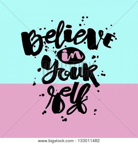 Believe In Yourself Hand Lettering Ink Drawn Motivation Poster.