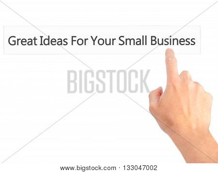 Great Ideas For Your Small Business - Hand Pressing A Button On Blurred Background Concept On Visual